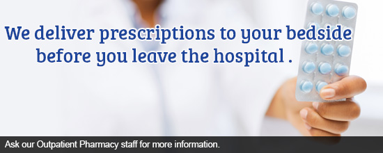 We deliver prescriptions to your bedside and before you leave the hospital.