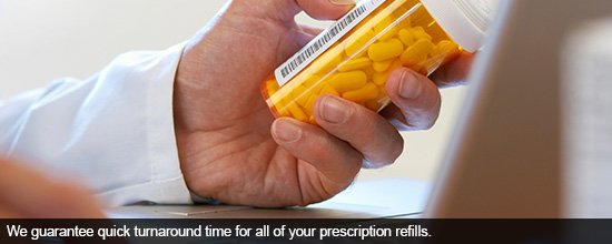 We guarantee quick turnaround time for all of your prescription refills.