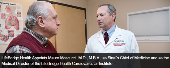 LifeBridge Health Appoints Mauro Moscucci, M.D. M.B.A., as Sinai's Chief of Medicine and as the Medical Director of the LifeBridge Health Cardiovascular Institute.