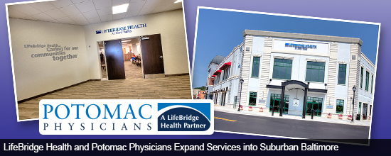LifeBridge Health and Potomac Physicians Expand Services into Suburban Baltimore