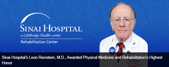 Sinai Hospital's Leon Reinstein, M.D., Awarded Physical Medicine and Rehabilitation's Highest Honor