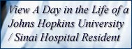 View a day in the life of a Johns Hopkins/Sinai Hospital Resident